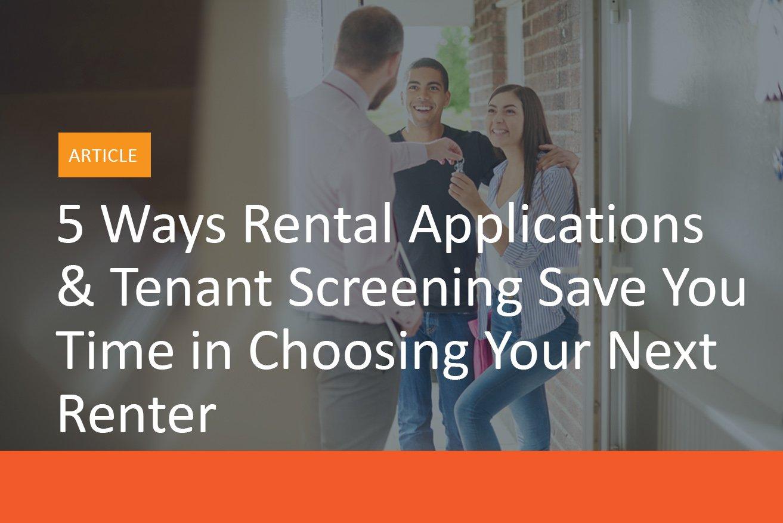 5 Ways Rental Applications & Tenant Screening Save You Time in Choosing Your Next Renter